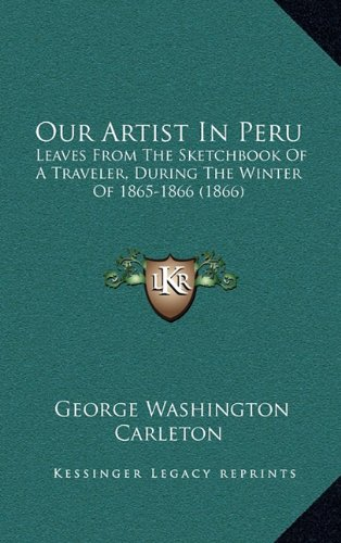 Our Artist in Peru: Leaves from the Sketchbook of a Traveler, During the Winter of 1865-1866 (1866)