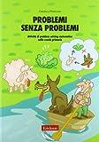 Problemi senza problemi. Attività di problem solving matematico nella Scuola primaria