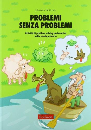 Problemi senza problemi. Attivit di problem solving matematico nella Scuola primaria