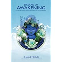 By Charlie Morley - Dreams of Awakening: Lucid Dreaming and Mindfulness of Dream and Sleep