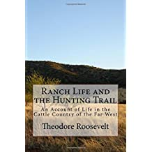 Ranch Life and the Hunting Trail: An Account of Life in the Cattle Country of the Far West