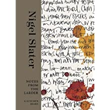 Notes from the Larder: A Kitchen Diary with Recipes by Nigel Slater (2013-09-24)