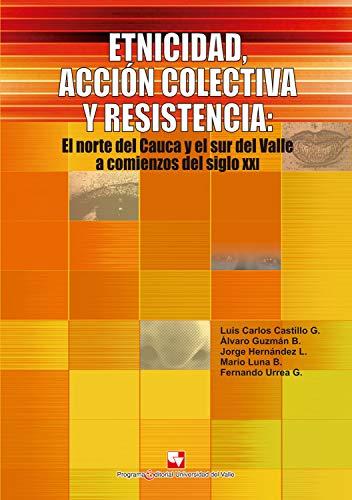 Etnicidad, acción colectiva y resistencia: El norte del Cauca y el sur del Valle a acomienzos del siglo XXI (Ciencias sociales y económicas nº 1)