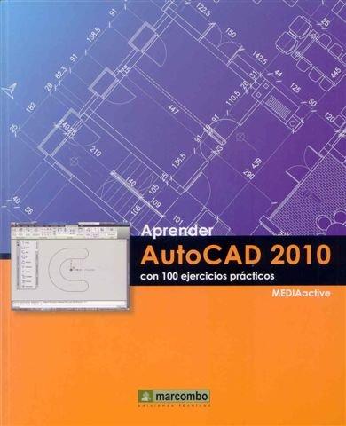 Aprender Autocad 2010 con 100 ejercicios prácticos por MEDIAactive