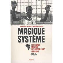 Magique système: L esclavage moderne des footballeurs africains