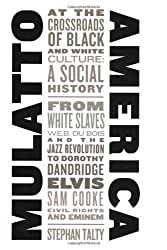 Mulatto America: At the Crossroads of Black and White Culture: A Social History by Stephan Talty (2003-01-26)