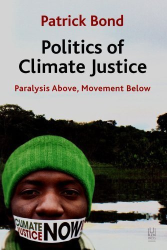 Politics of Climate Justice: Paralysis Above, Movement Below by Patrick Bond (2012-01-01)