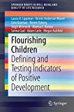 Flourishing Children: Defining and Testing Indicators of Positive Development (Springer Briefs in Well-Being and Quality of Life Research)