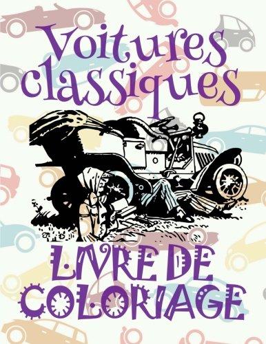 Voitures classiques Livre de Coloriage: Classic Cars ✎ Retro Cars ~ Car Coloring Book Men ~ Coloring Book 7 Year Old ✎ (Colouring Book ... Coloriage pour adultes Voitures retro ✍