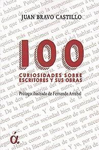 100 curiosidades sobre escritores y sus obras par Juan Bravo Castillo