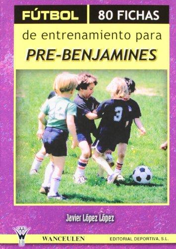 Futbol 80 Fichas De Entrenamiento Para Pre-Benjamines (Ii) por Javier López López