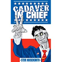 Cadaver in Chief: A Special Report from the Dawn of the Zombie Apocalypse (English Edition)