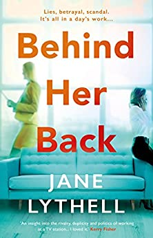 Behind Her Back: A gripping novel of workplace rivalry, backstabbing and betrayal (StoryWorld Book 2) by [Lythell, Jane]