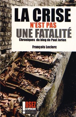 La crise n'est pas une fatalité : Chroniques du blog de Paul Jorion par François Leclerc