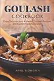 Goulash Cookbook: Enjoy Delicious and Authentic Goulash Recipes and Explore Food Revolution