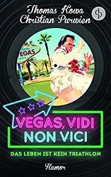 Vegas, vidi, non vici (Humor): Das Leben ist kein Triathlon (Purwien & Kowa)