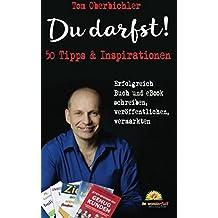 Du darfst! 50 Tipps & Inspirationen: Erfolgreich Buch und eBook schreiben, veröffentlichen, vermarkten (Mit Self-Publishing erfolgreich werden, Band 1)
