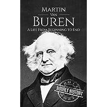 Martin Van Buren: A Life From Beginning to End (English Edition)