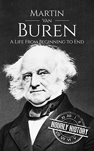 Martin Van Buren: A Life From Beginning to End (Biographies of US Presidents Book 8) (English Edition) por Hourly History