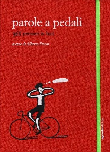 Parole a pedali. 365 pensieri in bici (Agende)