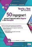 50 ingegneri presso l'Agenzia delle dogane e dei monopoli. Teoria e test per il concorso. Con software di simulazione