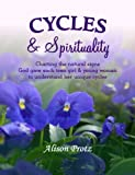 Cycles & Spirituality: Charting the natural signs God gave each teen girl & young woman to understand her unique cycles by Alison Protz (2015-12-04)