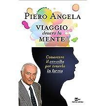 Viaggio dentro la mente: Conoscere il cervello per tenerlo in forma (Italian Edition)