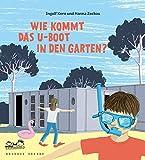 Wie kommt das U-Boot in den Garten?: Kinder entdecken die Bauhaus-Architektur - Best Reviews Guide