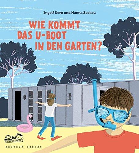 Wie kommt das U-Boot in den Garten?: Kinder entdecken die Bauhaus-Architektur
