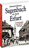 Sagenbuch der Stadt Erfurt. Gesamtausgabe - Nach dem Kruspe-Original von 1877