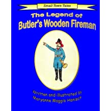 The Legend of Butler's Wooden Fireman (Small Town Tales)