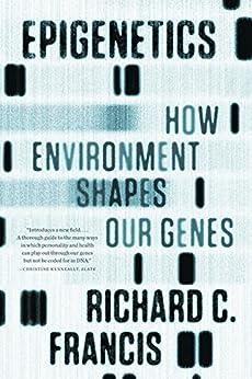 Epigenetics: How Environment Shapes Our Genes von [Francis, Richard C.]