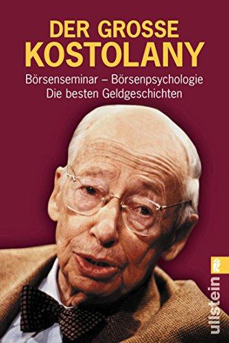 Der grosse Kostolany: Börsenseminar - Börsenpsychologie - Die besten Geldgeschichten