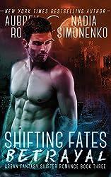 Shifting Fates: Betrayal (Urban Fantasy Shifter Romance Book Three)