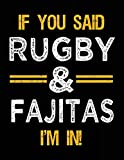 If You Said Rugby & Fajitas I'm In: Blank Sketch, Draw and Doodle Book