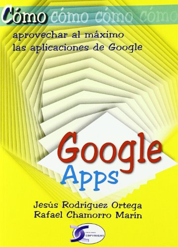 Cómo aprovechar al máximo las aplicaciones de google por Rafael Chamorro Marín
