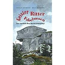 Geister - Ritter - Fabelwesen: Eine sagenhafte Reise durch das Fichtelgebirge
