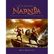 The Crafting of Narnia: The Art, Creatures, and Weapons of Weta Workshop by Weta (2008-04-01)