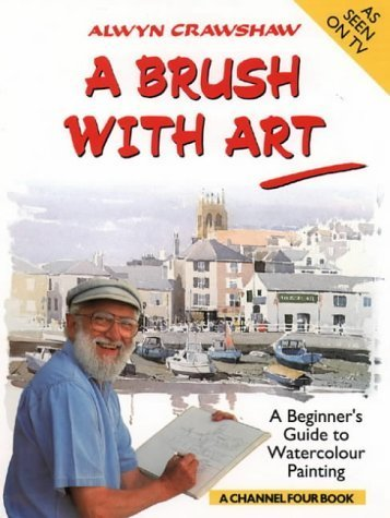 A Brush with Art: A Beginner's Guide to Watercolour Painting (A Channel Four Book) by Alwyn Crawshaw (1991-09-23)