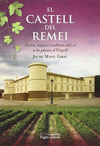 El Castell del Remei: Terra, aigua i cultura del vi a la plana d'Urgell (Visió) de Jaume Mateu Giral (Ilustrado, 3 nov 2012) Tapa blanda