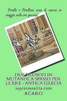 Due filosofi in mutande a spasso per le ere - Antica Grecia: sapereinsatira.com di [Acaro]