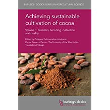 Achieving Sustainable Cultivation of Cocoa Volume 1: Genetics, Breeding, Cultivation and Quality (Burleigh Dodds Series in Agricultural Science)