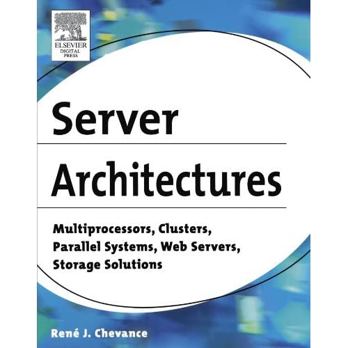 Server Architectures: Multiprocessors, Clusters, Parallel Systems, Web Servers, Storage Solutions by Ren?? J. Chevance (2004-12-29)