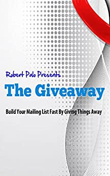 The Giveaway: Build Your Mailing List Fast By Giving Things Away (English Edition) par [Palo, Robert]