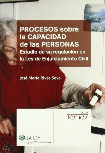 Procesos sobre la capacidad de las personas: estudio de su regulación en la Ley de enjuiciamiento civil (La Ley, temas) por José María Rives Seva