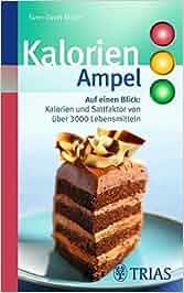 Kalorien-Ampel: Auf einen Blick: Kalorien und Satt-Faktor von über 3000 Lebensmitteln Ampeln: Sven-David Müller