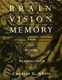 Brain, Vision, Memory – Tales in the History of Neuroscience (A Bradford Book)