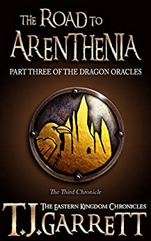 The Road to Arenthenia: (The Dragon Oracles: Part Three) (The Eastern Kingdom Chronicles Book 3) by [Garrett, T.J.]