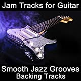 Jam Tracks for Guitar: Smooth Jazz Grooves (Backing Tracks)