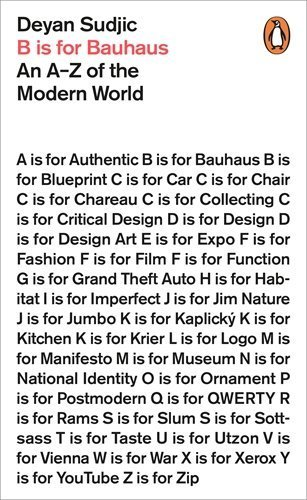 B is for Bauhaus: An A-Z of the Modern World by Deyan Sudjic (2015-03-26)